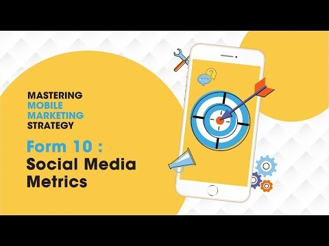 Mastering Mobile Marketing Strategy - How To - Form 10 : Social Media Metrics