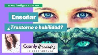 Ensoñar ¿Trastorno o habilidad? con Caanly Hernández