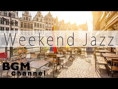 Weekend Jazz - Relaxing Jazz Music - Calm Bossa Nova Music - Have a Nice Weekend