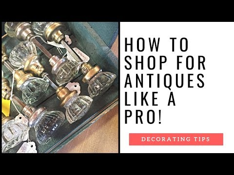 How To Shop For Antiques Like A Pro!