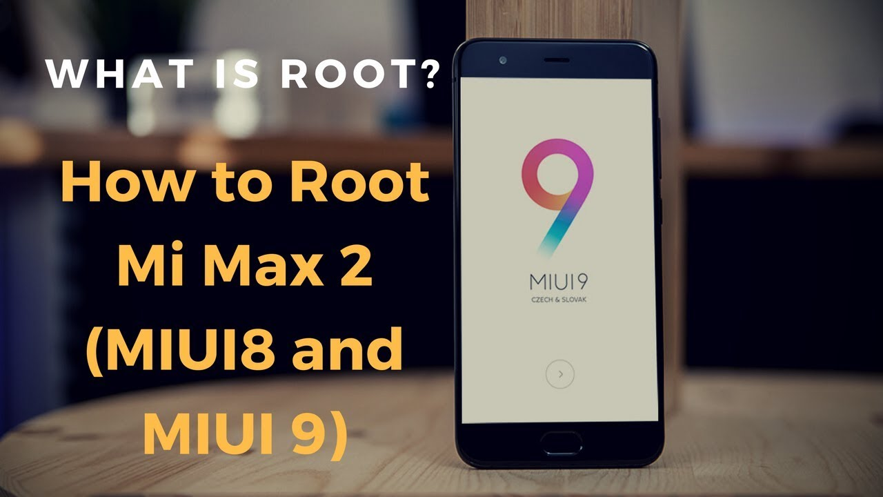 One Click Root Mi Max 2 - Support MIUI 10 | Xiaomi Mi Max 2