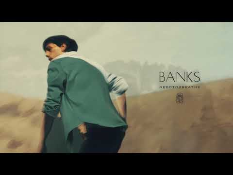 NEEDTOBREATHE - Banks