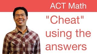"Best ACT Math Prep Strategies, Tips, and Tricks - ""Cheating"" Using the Answer Choices"