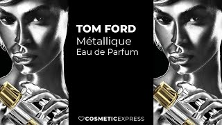 Tom Ford Métallique Eau de Parfum ❤ CosmeticExpress