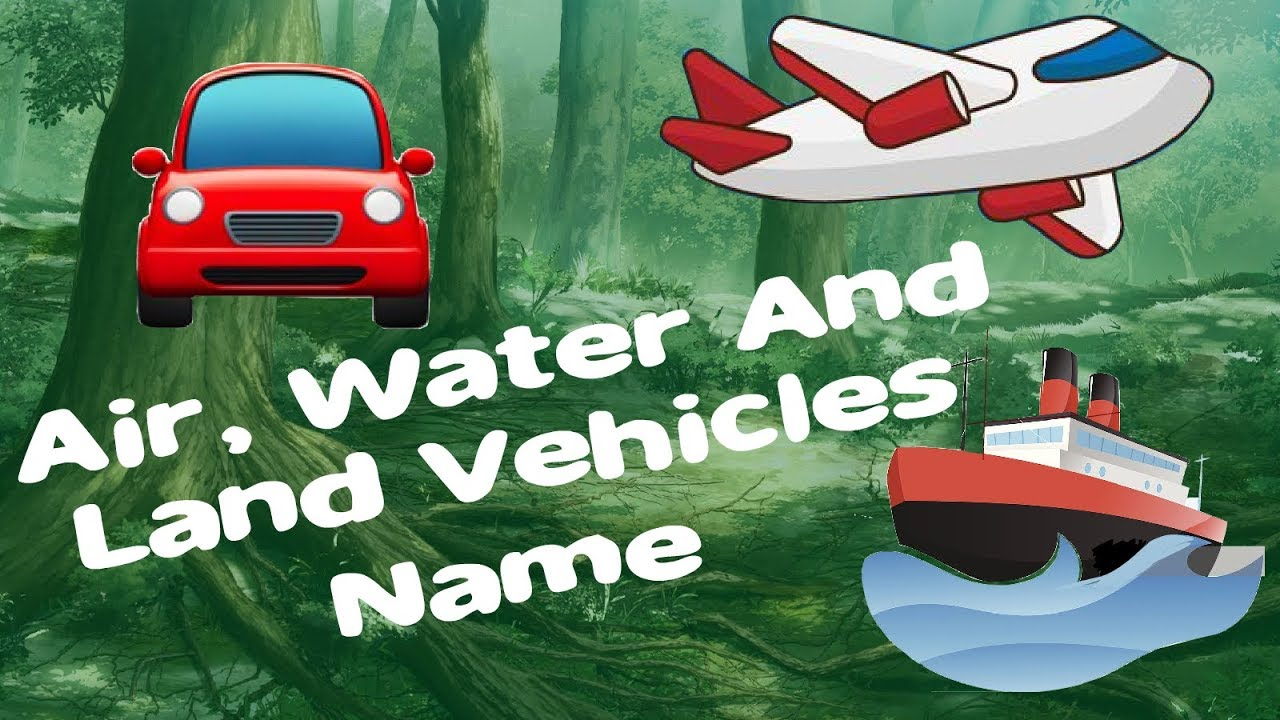 Learn Air ,Water And Land Vehicles Name For Nursery