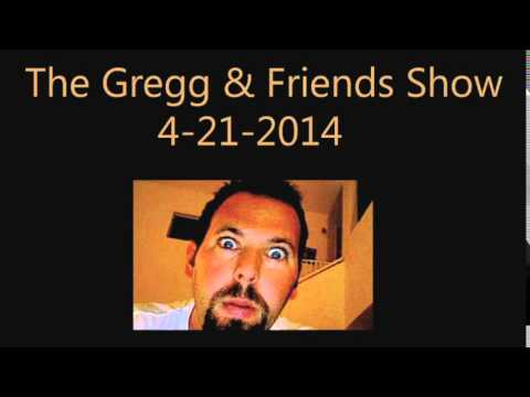 The Gregg & Friends Show 4-22-2014