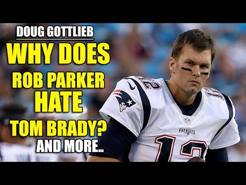 Doug Gottlieb: Why Does Rob Parker Hate Tom Brady and more...