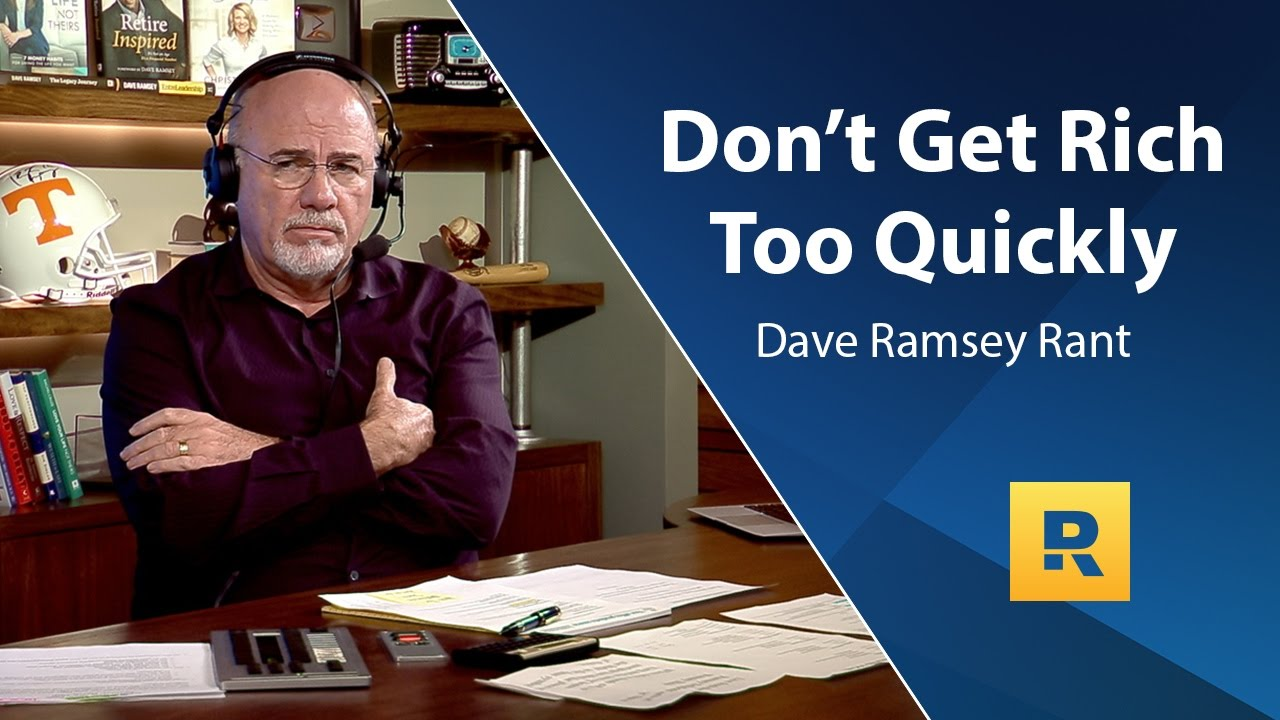 Don't Get Rich Too Quickly - Dave Ramsey Rant