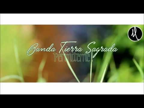 Banda Tierra Sagrada- Permiteme [LETRA][2016]