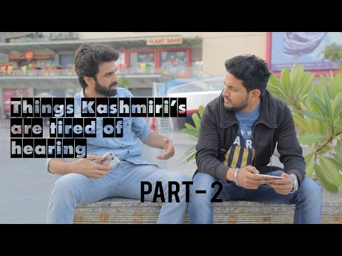 Things Kashmiris are tired of Hearing - PART 2