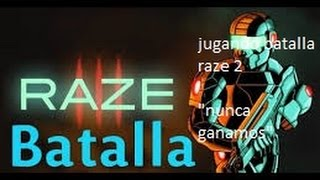 video jugando batalla raze 2