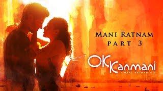 Mani Ratnam on OK Kanmani - Part 3