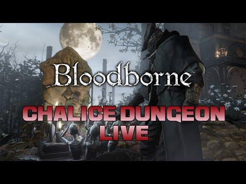 BLOODBORNE - Chalice Dungeon Live!