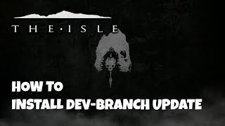 The Isle - How To Get NEW Dev Branch Update