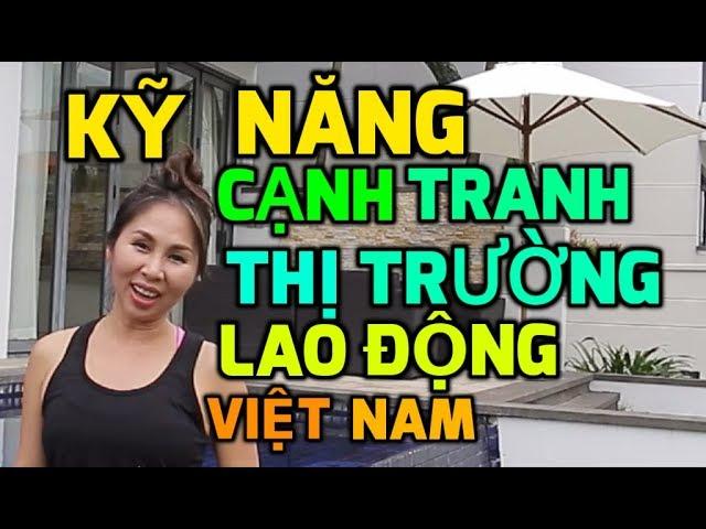 Kỹ Năng Cần Để Cạnh Tranh Thị Trường Lao Động Việt Nam I LanBercu TV