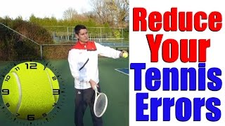 How To Reduce Errors In Tennis - Tennis Lessons Online