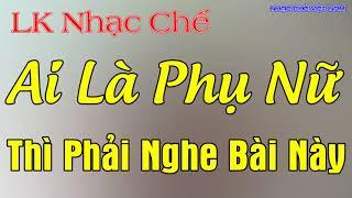 Nhạc Chế Dành Cho Chị Em Phụ Nữ Có Chồng Say Sỉn, Bỏ Bê Gia Đình | Nhạc Chế Bùi Thành Công