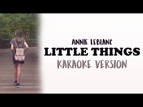 Annie LeBlanc - Little Things (KARAOKE VERSION)