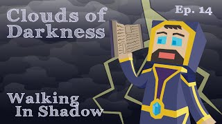 Walking in Shadow - Ep. 14 - Clouds of Darkness