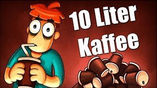 Was wenn du 10 L Kaffee trinkst?
