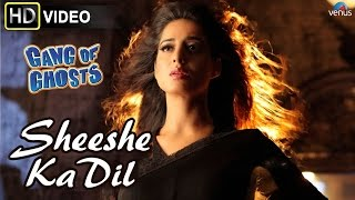 """""""Sheeshe Ka Dil""""  Exclusive Full Video Song From Gang Of Ghosts 
