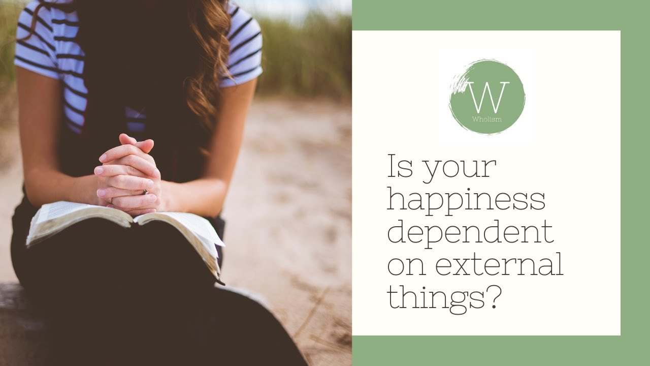 Is your happiness dependent on external things?