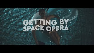 GETTING BY ~ SPACE OPERA