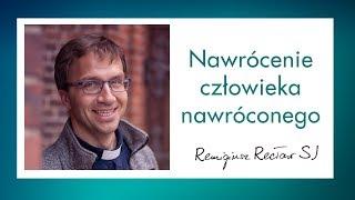 Nawrócenie człowieka nawróconego - Remi Recław SJ - konferencja