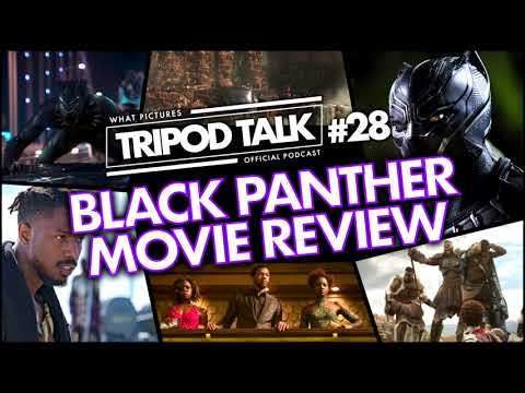 BLACK PANTHER MOVIE REVIEW | Film News Spoiler Podcast | TRIPOD TALK #28