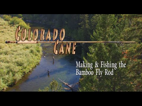 Colorado Cane: Making And Fishing The Bamboo Fly Rod