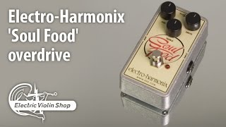 Electro-Harmonix Soul Food for violin overdrive