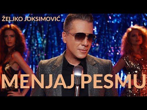 MENJAJ PESMU - ZELJKO JOKSIMOVIC - OFFICIAL VIDEO 2018