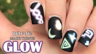 How to Make Things GLOW    Nail Art 101