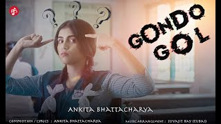 GONDOGOL (গণ্ডগোল) | Official Music Video | Ankita Bhattacharyya | New Bengali Song
