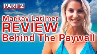 Markay Latimer Review My Real Experience Behind The Paywall | PART 2