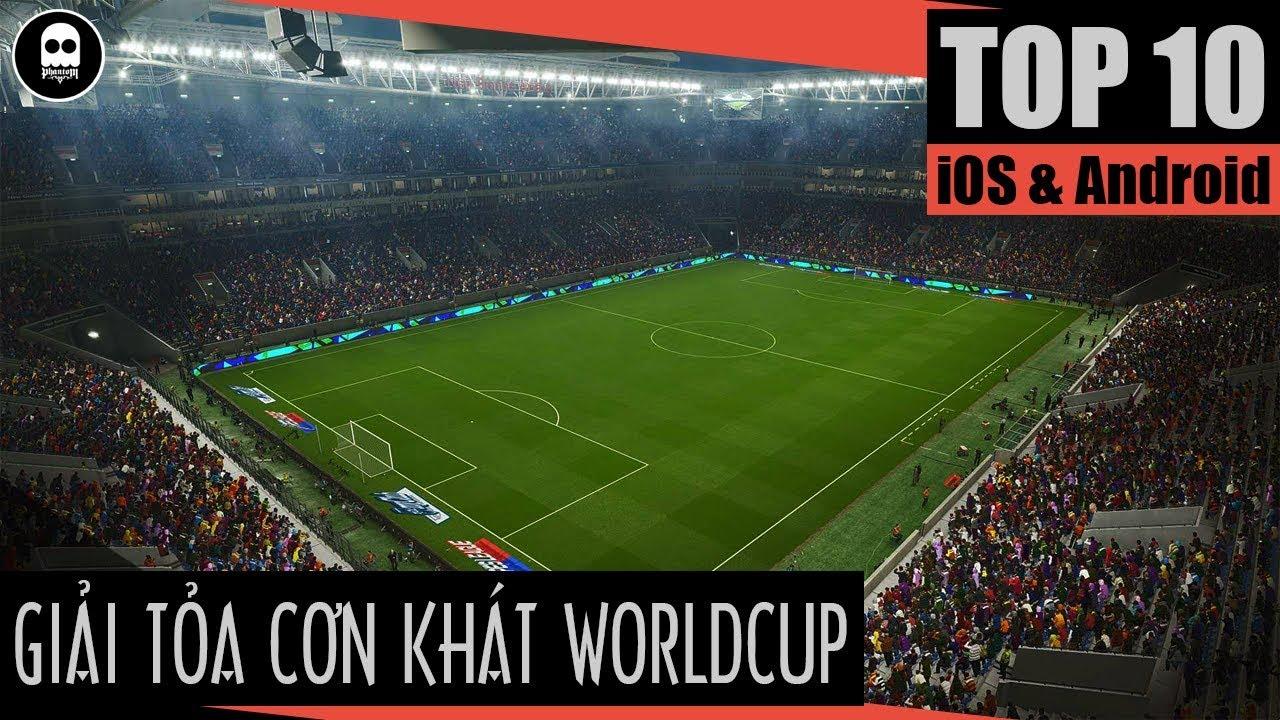 [GAME REVIEW] Top 5 siêu phẩm bóng đá mobile giúp bạn giải khát mùa World Cup