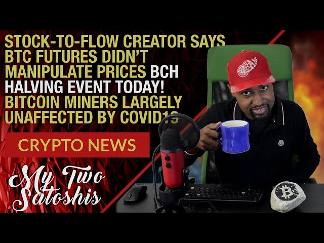 Daily Crypto News BCH Halving Today But No Action, S2F Creator Says Futures Didn't Affect BTC Prices