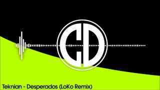 Teknian - Desperados (LoKo Remix)