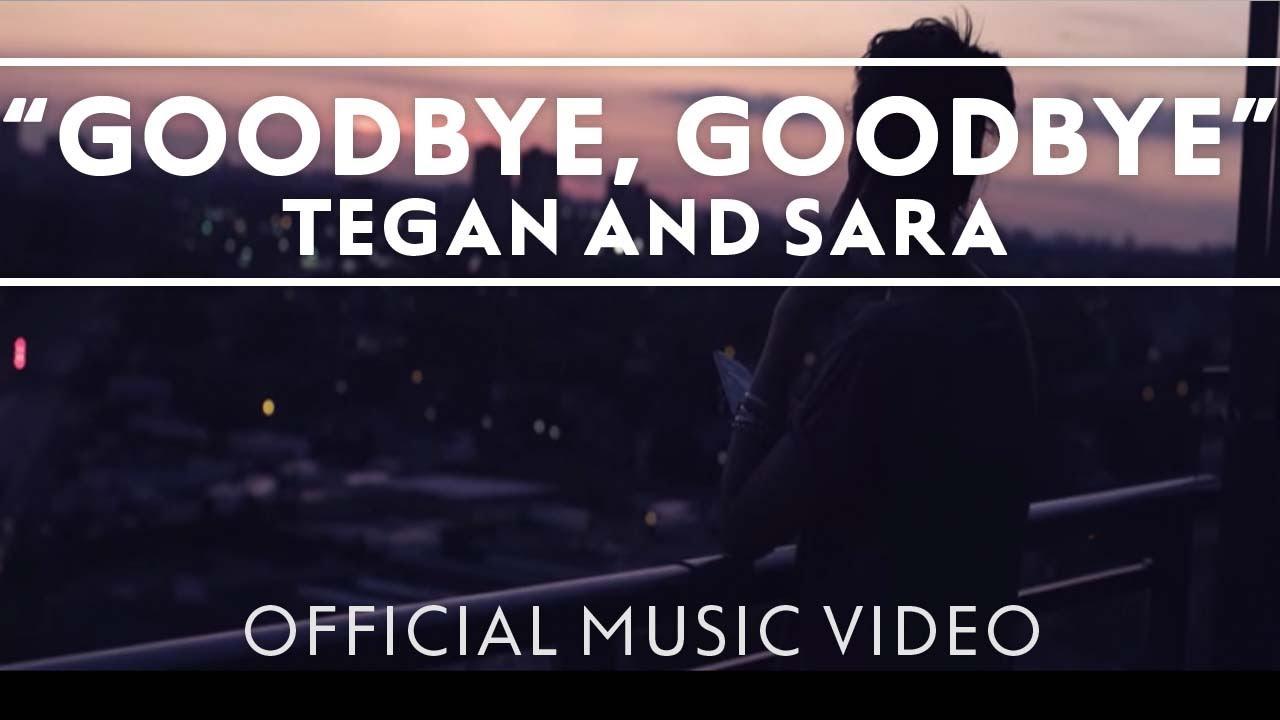 tegan-and-sara-goodbye-goodbye-official-music-video-teganandsaramusic