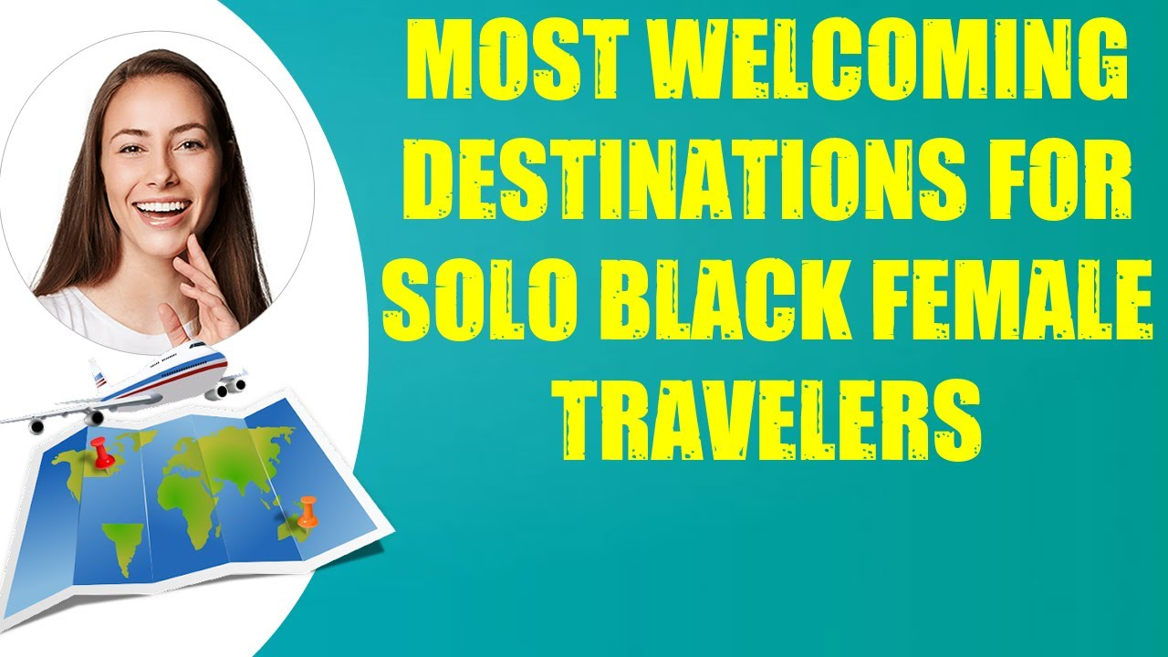 Download MOST WELCOMING DESTINATIONS FOR SOLO BLACK FEMALE TRAVELERS & Travel Tips
