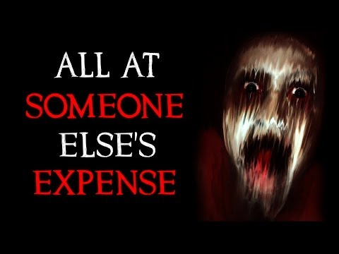 """All At Someone Else's Expense"" Creepypasta"