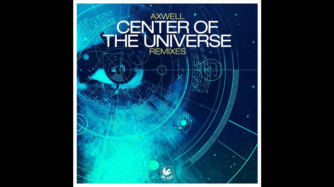 Axwell gnus Carlsson Center Of The Universe Remode