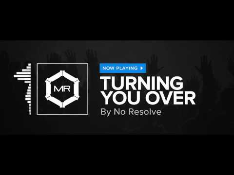 No Resolve - Turning You Over [HD]