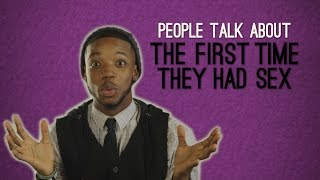 Watch People Talk About The First Time They Had Sex