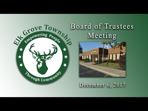 December 6. 2017 Board of Trustees Meeting - Elk Grove Township