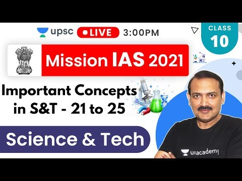 Mission IAS 2021 | Important Concepts In S&T - 21 To 25 | Sandeep Sir - Prelims + Mains
