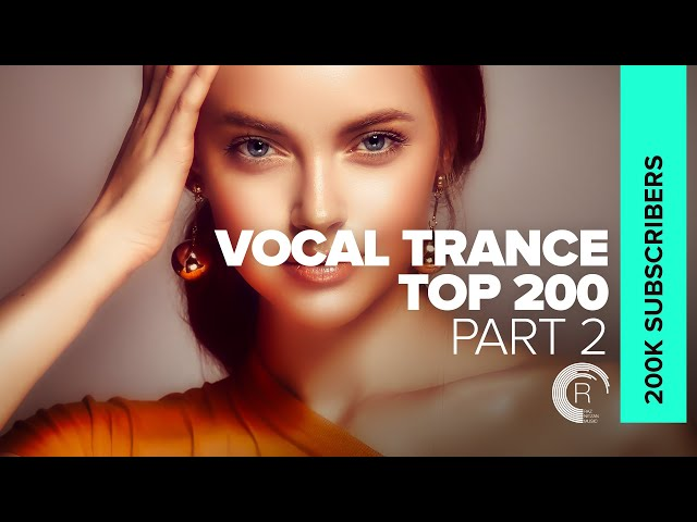 VOCAL TRANCE - TOP 200 | 200,000 SUBSCRIBERS (PART 2)
