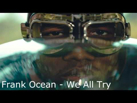 Frank Ocean - We All Try (Original + Lyrics in Description)
