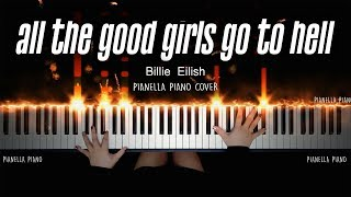ALL THE GOOD GIRLS GO TO HELL - Billie Eilish | PIANO COVER by Pianella Piano