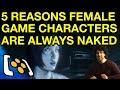5 Reasons Female Video Game Characters Are Always Naked